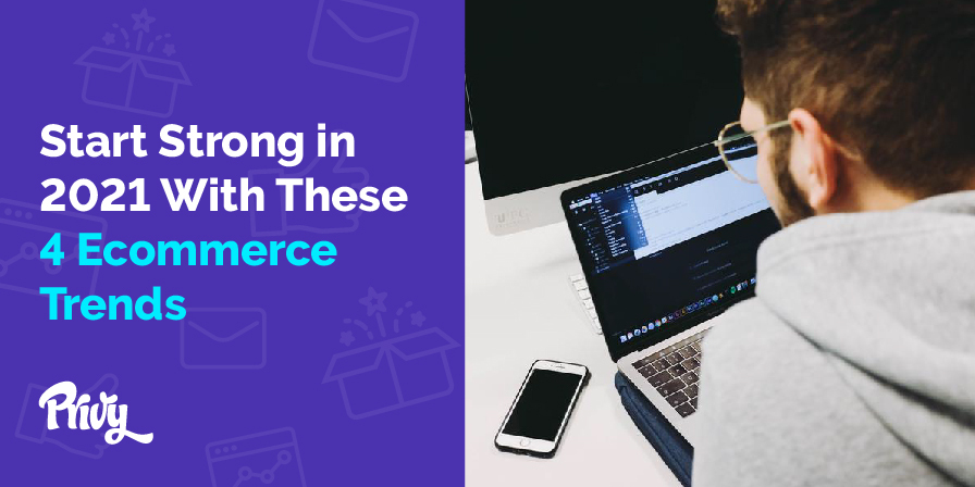 The 4 Biggest Ecommerce Trends To Look Out For In 2021 (And How You Can Take Advantage Of Them)